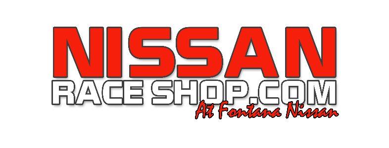 FONTANA NISSAN IS NISSANRACESHOP.COM!